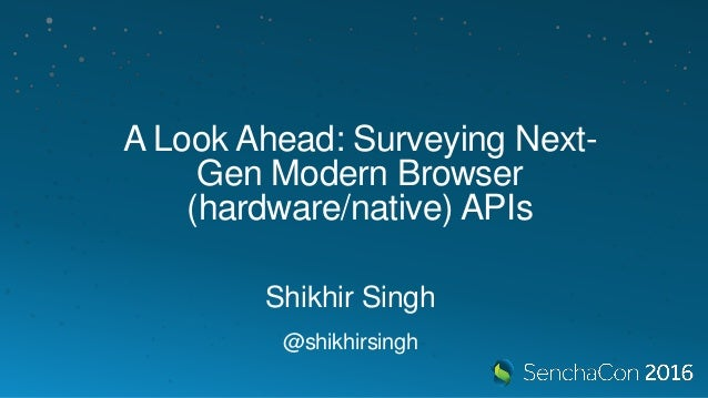 SenchaCon 2016: A Look Ahead: Survey Next-Gen Modern Browser APIs - S…