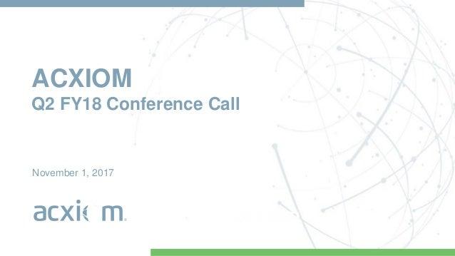 ACXIOM Q2 FY18 Conference Call November 1, 2017