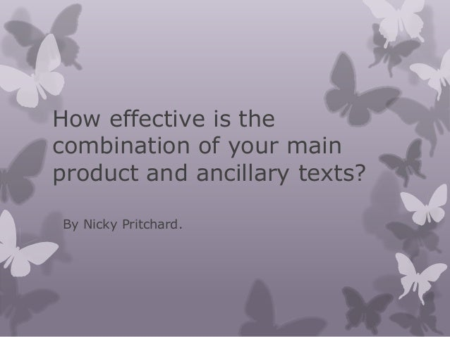 How effective is thecombination of your mainproduct and ancillary texts?By Nicky Pritchard.