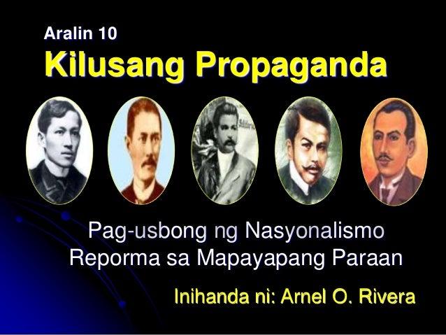 Aralin 10 Kilusang Propaganda Pag-usbong ng Nasyonalismo Reporma sa Mapayapang Paraan Inihanda ni: Arnel O. Rivera