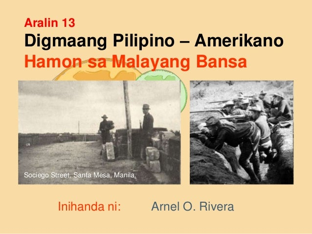 Aralin 13 Digmaang Pilipino – Amerikano Hamon sa Malayang Bansa Inihanda ni: Arnel O. Rivera Sociego Street, Santa Mesa, M...