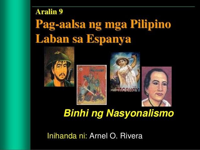 Aralin 9 Pag-aalsa ng mga Pilipino Laban sa Espanya Binhi ng Nasyonalismo Inihanda ni: Arnel O. Rivera