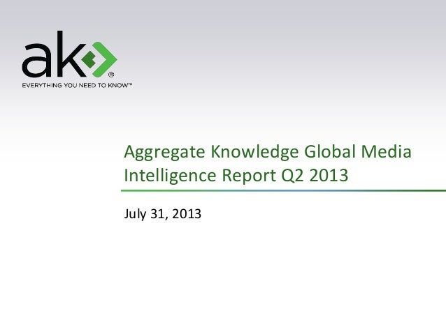 Aggregate Knowledge Global Media Intelligence Report Q2 2013 July 31, 2013
