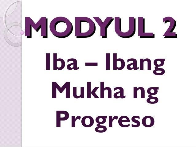 MODYUL 2MODYUL 2 Iba – Ibang Mukha ng Progreso