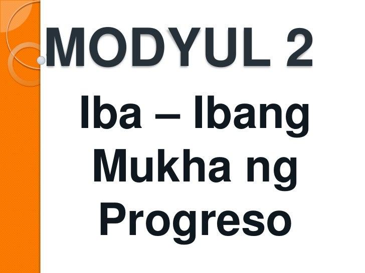 MODYUL 2 Iba – Ibang  Mukha ng  Progreso