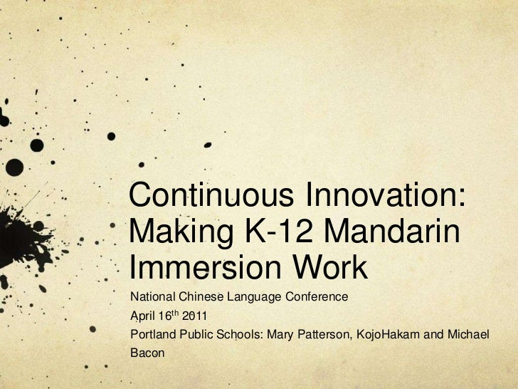 Continuous Innovation: Making K-12 Mandarin Immersion Work<br />National Chinese Language Conference<br />April 16th 201...