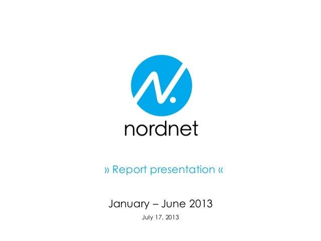 January – June 2013 July 17, 2013 » Report presentation «