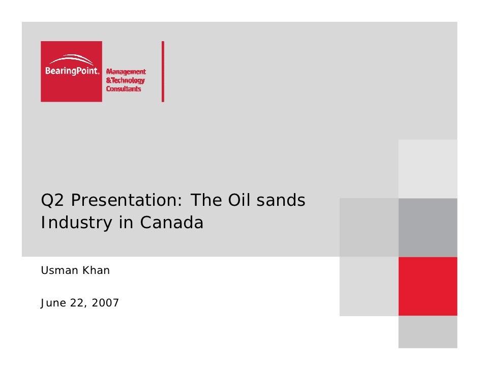 Q2 Presentation: The Oil sands Industry in Canada  Usman Khan   June 22, 2007