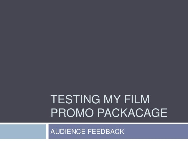 TESTING MY FILMPROMO PACKACAGEAUDIENCE FEEDBACK