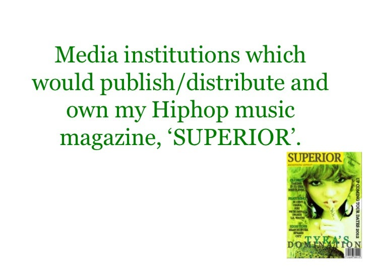 Media institutions whichwould publish/distribute and  own my Hiphop music  magazine, 'SUPERIOR'.