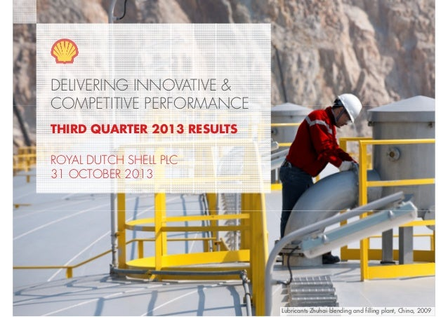 DELIVERING INNOVATIVE & COMPETITIVE PERFORMANCE THIRD QUARTER 2013 RESULTS ROYAL DUTCH SHELL PLC 31 OCTOBER 2013  Copyrigh...