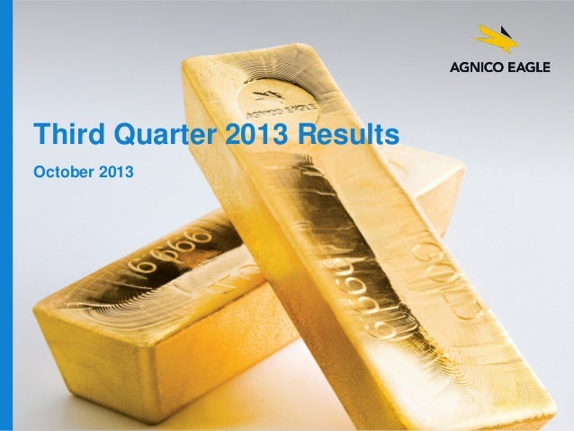 Third Quarter 2013 Results October 2013  agnicoeagle.com