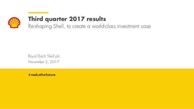 Royal Dutch Shell November 2, 2017 Royal Dutch Shell plc November 2, 2017 Third quarter 2017 results Re-shaping Shell, to ...