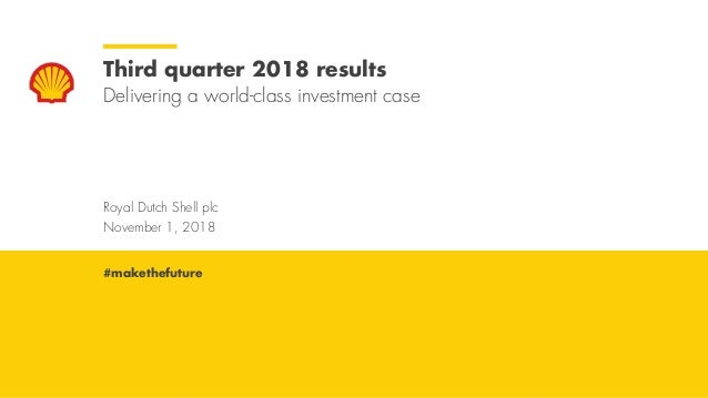 Royal Dutch Shell November 1, 2018 Royal Dutch Shell plc November 1, 2018 Third quarter 2018 results Delivering a world-cl...
