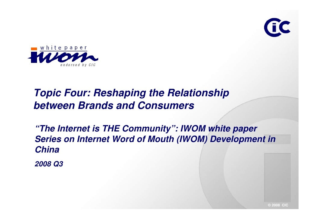 """Topic Four: Reshaping the Relationship between Brands and Consumers  """"The Internet is THE Community"""": IWOM white paper Ser..."""