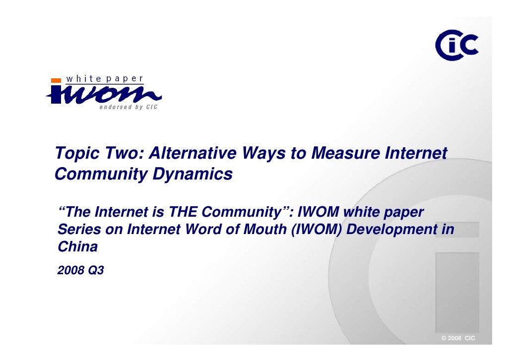"Topic Two: Alternative Ways to Measure Internet Community Dynamics  ""The Internet is THE Community"": IWOM white paper Seri..."