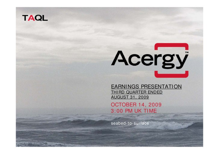 EARNINGS PRESENTATION THIRD QUARTER ENDED AUGUST 31, 2009 OCTOBER 14, 2009 3:00 PM UK TIME  seabed-to-surface
