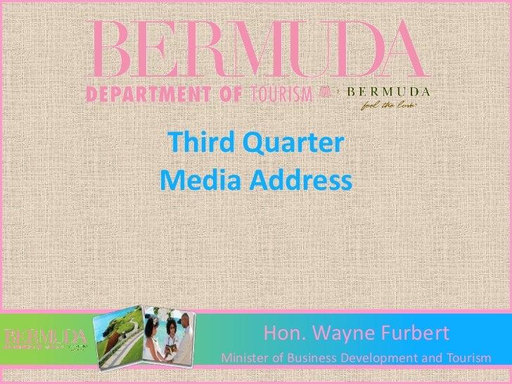 Third QuarterMedia Address          Hon. Wayne Furbert    Minister of Business Development and Tourism