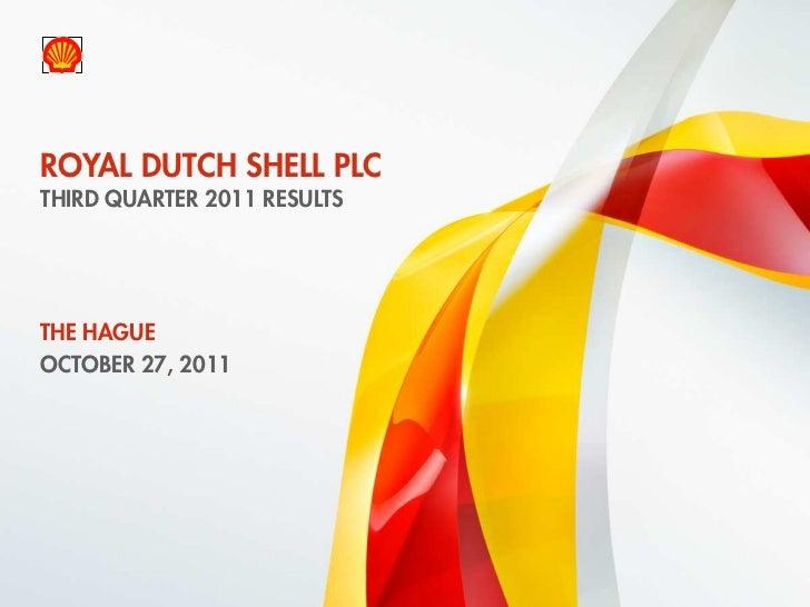 ROYAL DUTCH SHELL PLC    THIRD QUARTER 2011 RESULTSTHE HAGUEOCTOBER 27, 20111    Copyright of Royal Dutch Shell plc   27/1...