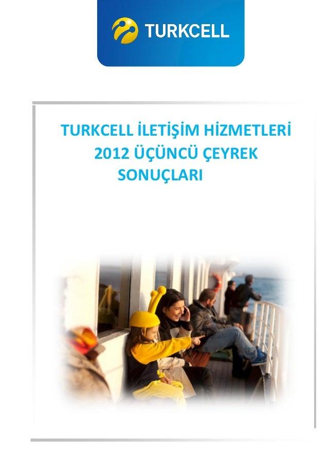 TURKCELL İLETİŞİM HİZMETLERİ   2012 ÜÇÜNCÜ ÇEYREK      SONUÇLARI