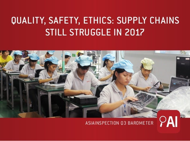 QUALITY, SAFETY, ETHICS: SUPPLY CHAINS STILL STRUGGLE IN 2017 ASIAINSPECTION Q3 BAROMETER