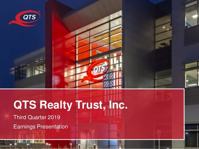 © QTS. All Rights Reserved. QTS Realty Trust, Inc. Third Quarter 2019 Earnings Presentation