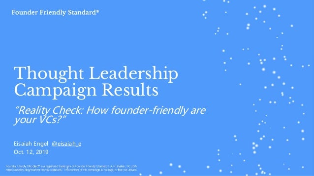 """Thought Leadership Campaign Results """"Reality Check: How founder-friendly are your VCs?"""" Eisaiah Engel @eisaiah_e Oct. 12, ..."""