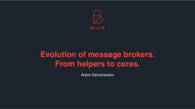 Evolution of message brokers. From helpers to cores. Artem Demchenkov
