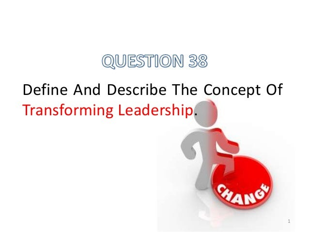 Define And Describe The Concept OfTransforming Leadership.1