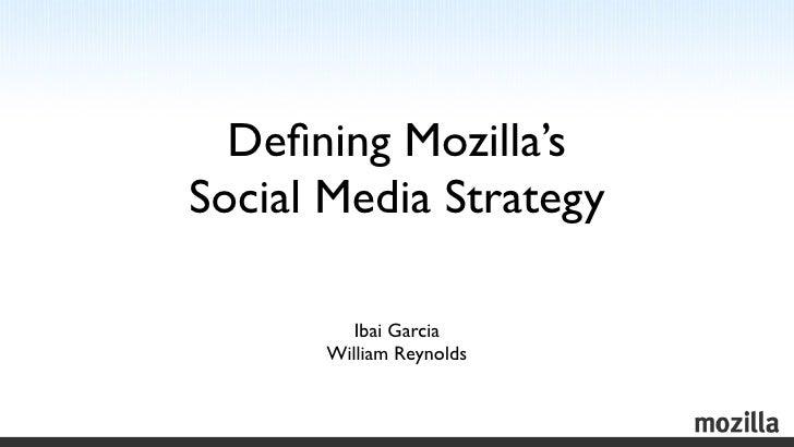 Defining Mozilla'sSocial Media Strategy         Ibai Garcia      William Reynolds
