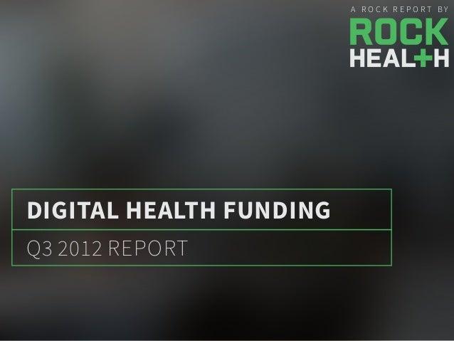 Q3 2012 REPORT DIGITAL HEALTH FUNDING A R O C K R E P O R T B Y