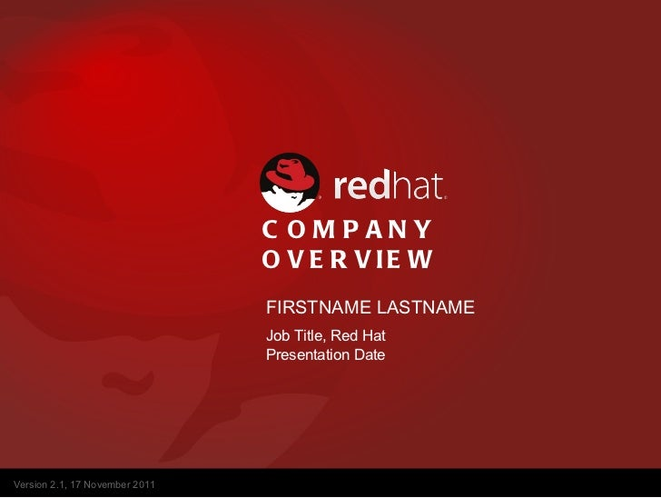 COMPANY OVERVIEW FIRSTNAME LASTNAME Job Title, Red Hat Presentation Date