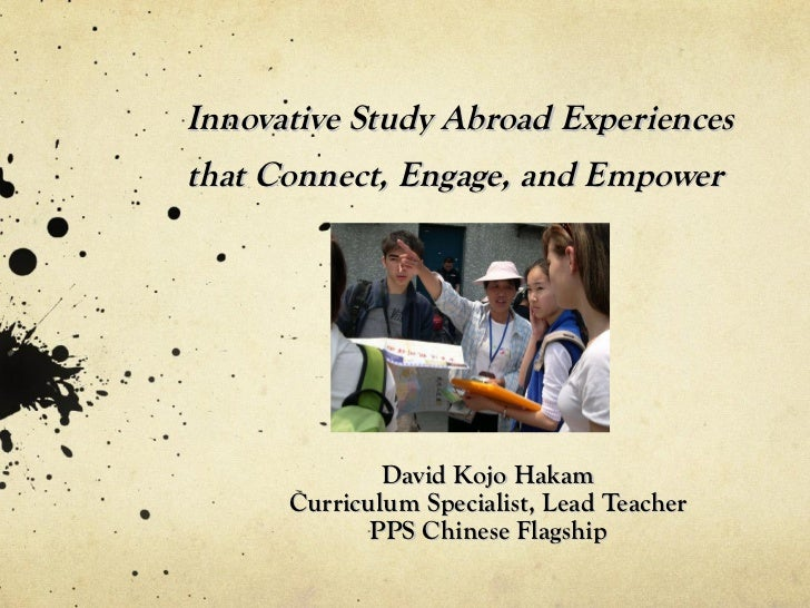 Innovative Study Abroad Experiences that Connect, Engage, and Empower  David Kojo Hakam Curriculum Specialist, Lead Teache...