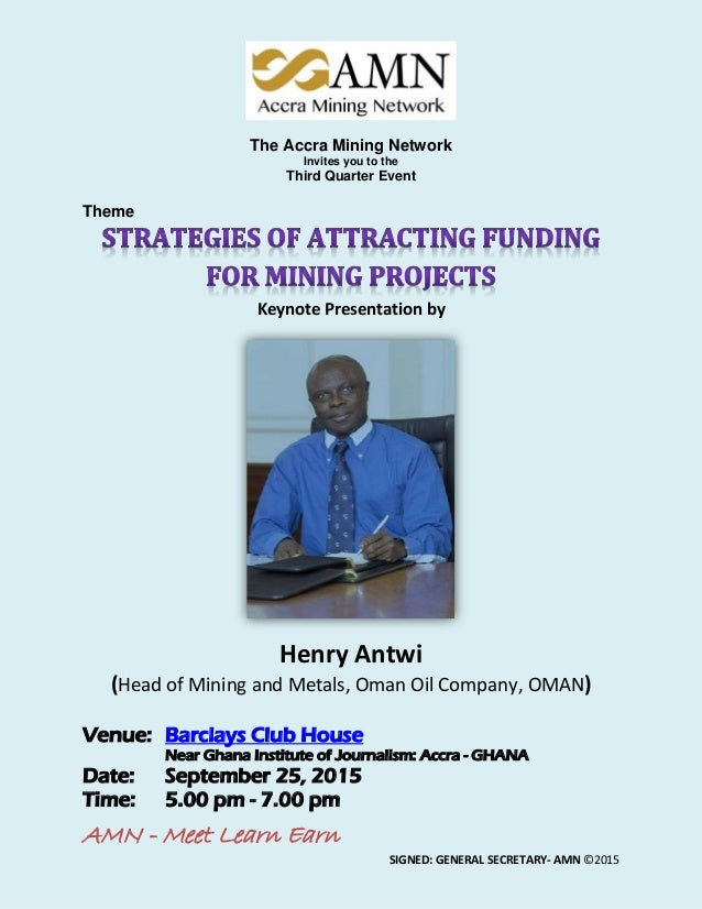 AMN - Meet Learn Earn SIGNED: GENERAL SECRETARY- AMN ©2015 The Accra Mining Network Invites you to the Third Quarter Event...