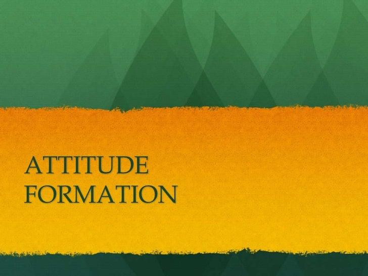 ATTITUDE FORMATION<br />