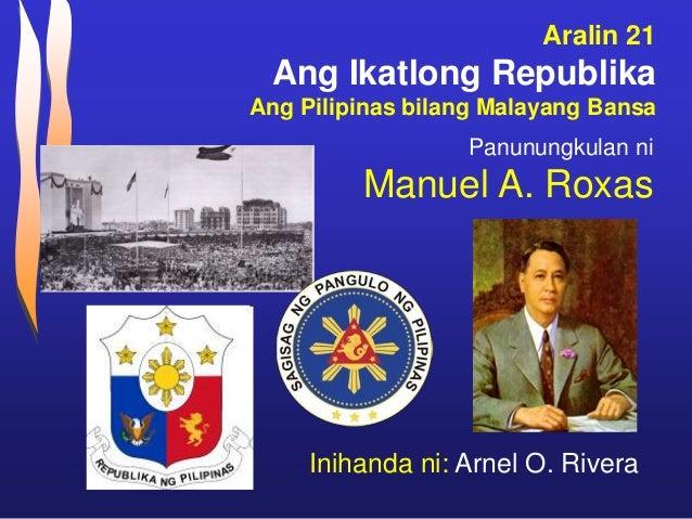 Aralin 21 Ang Ikatlong Republika Ang Pilipinas bilang Malayang Bansa Inihanda ni: Arnel O. Rivera Panunungkulan ni Manuel ...