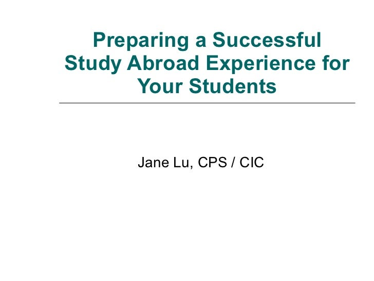 Preparing a Successful Study Abroad Experience for Your Students Jane Lu, CPS / CIC
