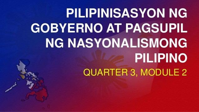 PILIPINISASYON NG GOBYERNO AT PAGSUPIL NG NASYONALISMONG PILIPINO QUARTER 3, MODULE 2