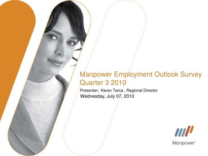 Manpower Employment Outlook SurveyQuarter 3 2010<br />Presenter:  Karen Tarca , Regional Director<br />Monday, June 14, 20...