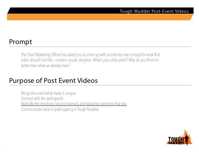 Tough Mudder Post-Event VideosPrompt   The Chief Marketing Officer has asked you to come up with an entirely new concept f...