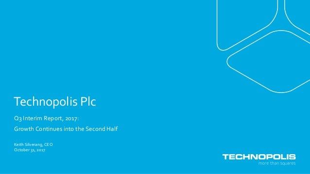 Technopolis Plc Q3 Interim Report, 2017: Growth Continues into the Second Half October 31, 2017 Keith Silverang, CEO