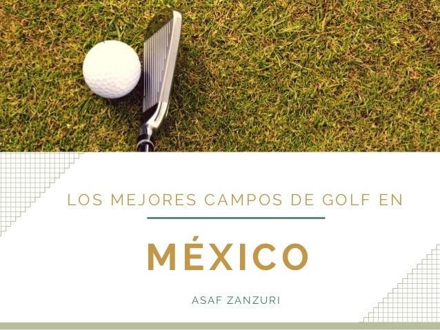 MÉXICO LOS MEJORES CAMPOS DE GOLF EN ASAF ZANZURI