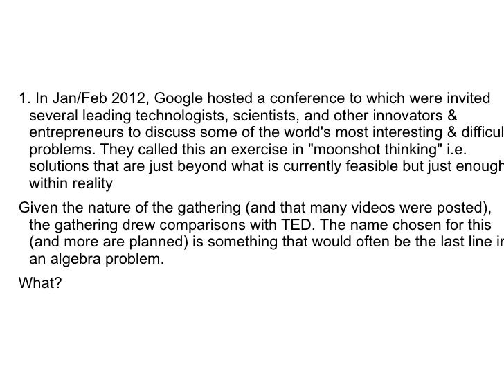 1. In Jan/Feb 2012, Google hosted a conference to which were invited  several leading technologists, scientists, and other...