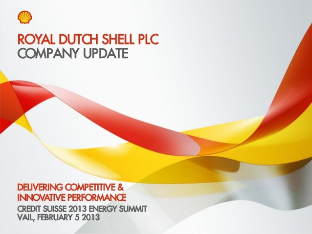 ROYAL DUTCH SHELL PLCCOMPANY UPDATEDELIVERING COMPETITIVE &INNOVATIVE PERFORMANCECREDIT SUISSE 2013 ENERGY SUMMITVAIL, FEB...