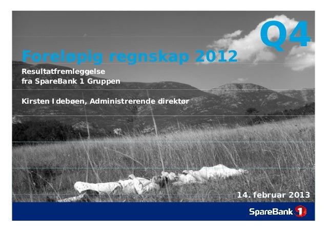 Foreløpig regnskap 2012      pg    g    p                                                Q4Resultatfremleggelsefra SpareBa...