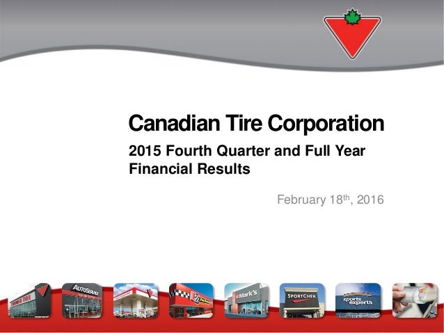 Canadian Tire Corporation 2015 Fourth Quarter and Full Year Financial Results February 18th, 2016