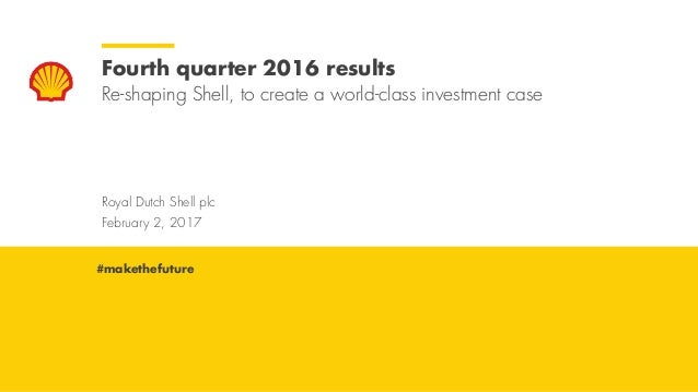 Royal Dutch Shell February 2, 2017 Royal Dutch Shell plc February 2, 2017 Fourth quarter 2016 results Re-shaping Shell, to...