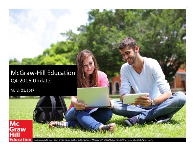McGraw‐HillEducation Q4‐2016Update March21,2017 ThispresentationhasbeenpreparedforexistingdebtholdersofMcGra...