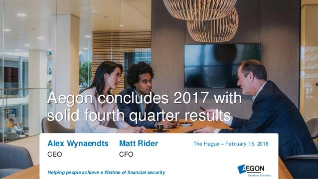Helping people achieve a lifetime of financial security Alex Wynaendts Matt Rider CEO CFO The Hague – February 15, 2018 Ae...