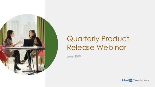 Quarterly Product Release Webinar June 2019